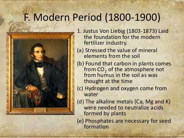 F. Modern Period (1800-1900) 1. Justus Von Liebig (1803-1873) Laid the foundation for the modern fertilizer industry. (a) ...