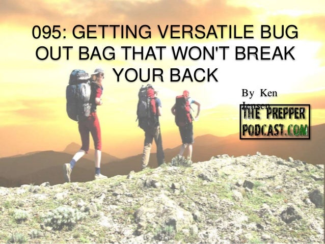 095: GETTING VERSATILE BUG OUT BAG THAT WON'T BREAK YOUR BACK By Ken Jensen