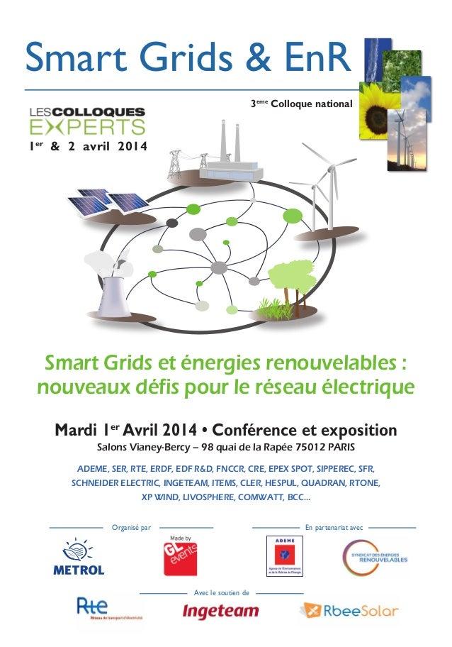 Smart Grids et énergies renouvelables : nouveaux défis pour le réseau électrique Mardi 1er Avril 2014 • Conférence et expo...