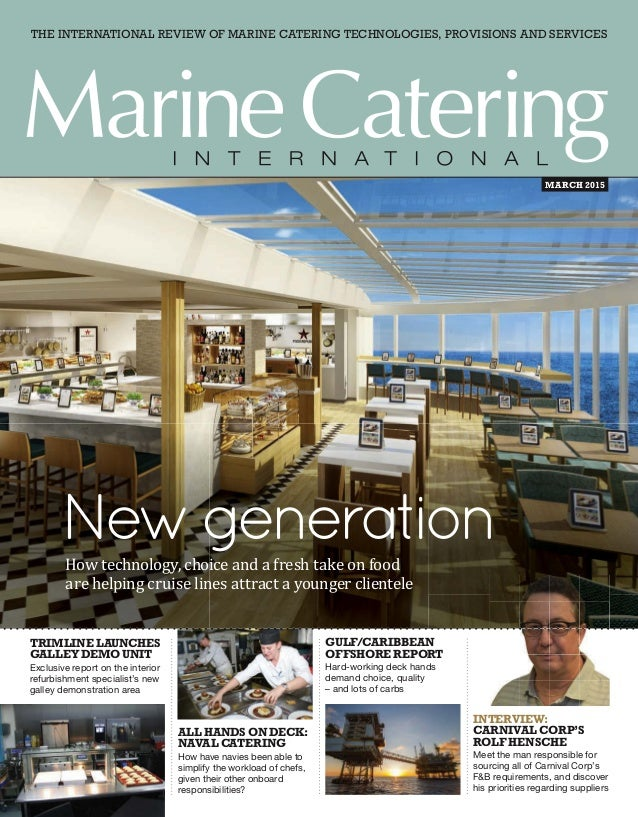 THE INTERNATIONAL REVIEW OF MARINE CATERING TECHNOLOGIES, PROVISIONS AND SERVICES MARCH 2015 INTERVIEW: CARNIVAL CORP'S RO...