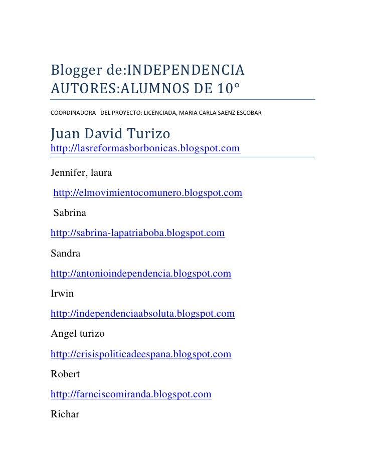 Blogger de:INDEPENDENCIA<br />AUTORES:ALUMNOS DE 10°<br />COORDINADORA   DEL PROYECTO: LICENCIADA, MARIA CARLA SAENZ ESCOB...
