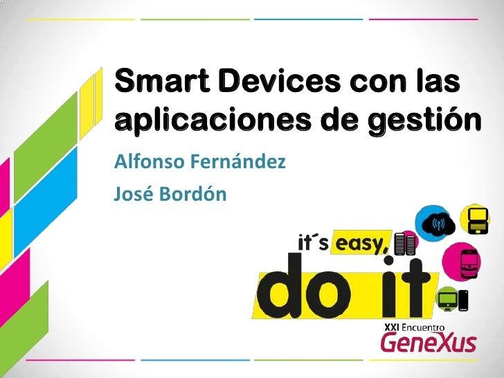 SmartDevices con las aplicaciones de gestión<br />Alfonso Fernández<br />José Bordón<br />
