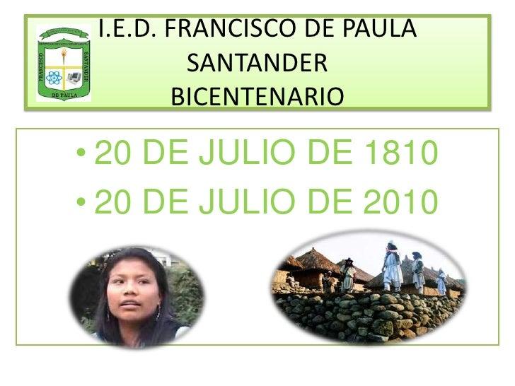 I.E.D. FRANCISCO DE PAULA SANTANDERBICENTENARIO<br /><ul><li>20 DE JULIO DE 1810
