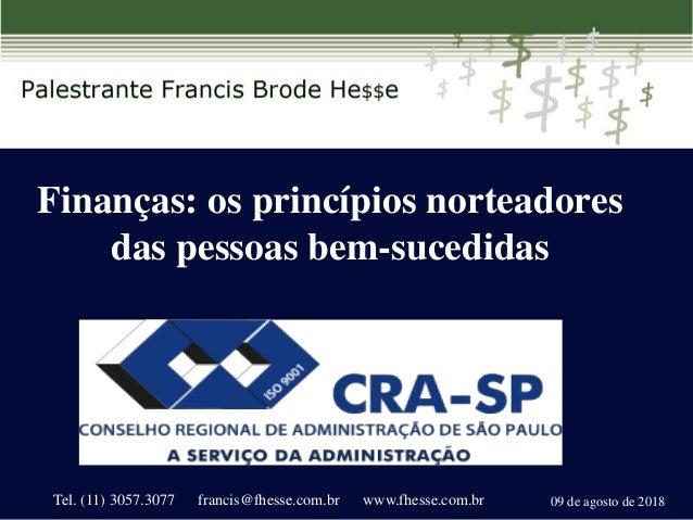 Finanças: os princípios norteadores das pessoas bem-sucedidas 09 de agosto de 2018Tel. (11) 3057.3077 francis@fhesse.com.b...