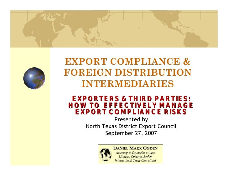 EXPORT COMPLIANCE & FOREIGN DISTRIBUTION   INTERMEDIARIES  EXPORTERS & THIRD PARTIES: HOW TO EFFECTIVELY MANAGE   EXPORT C...