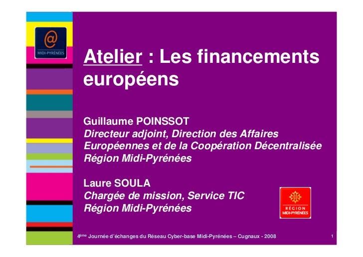 Atelier : Les financements  européens  Guillaume POINSSOT  Directeur adjoint, Direction des Affaires  Européennes et de la...