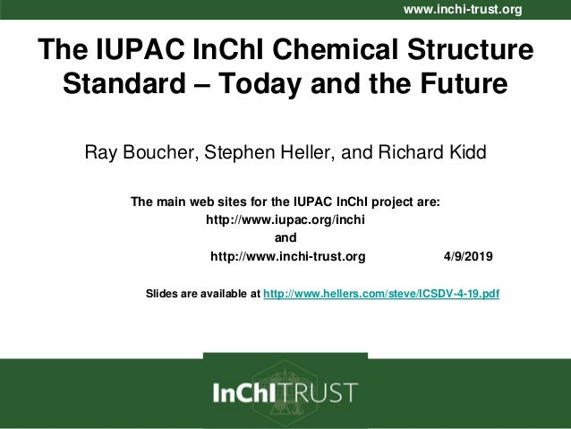 www.inchi-trust.org The IUPAC InChI Chemical Structure Standard – Today and the Future Ray Boucher, Stephen Heller, and Ri...