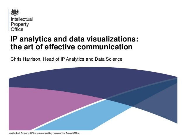IP analytics and data visualizations: the art of effective communication Chris Harrison, Head of IP Analytics and Data Sci...