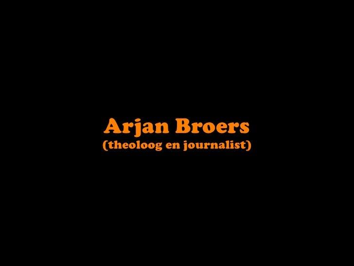 Arjan Broers<br />(theoloog en journalist)<br />