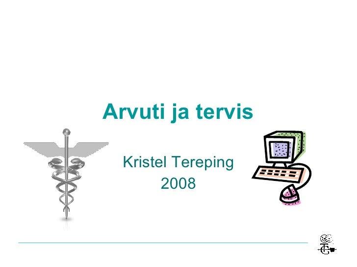 Arvuti ja tervis Kristel Tereping 2008