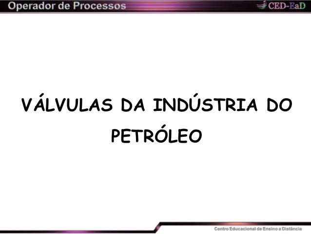 VÁLVULAS DA INDÚSTRIA DO PETRÓLEO