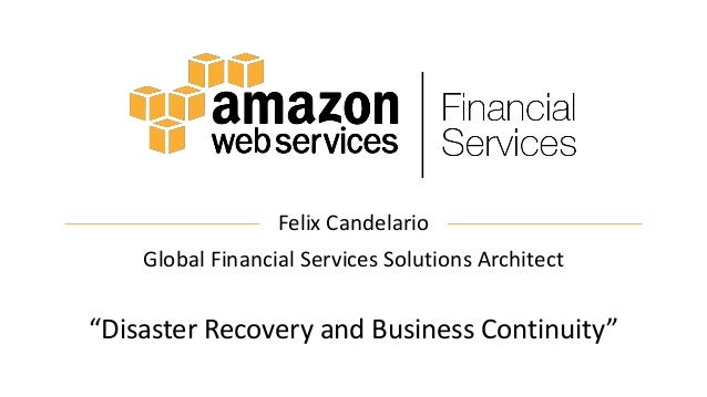 """Felix Candelario Global Financial Services Solutions Architect """"Disaster Recovery and Business Continuity"""""""
