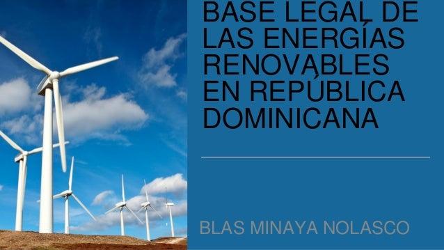BASE LEGAL DE LAS ENERGÍAS RENOVABLES EN REPÚBLICA DOMINICANA BLAS MINAYA NOLASCO