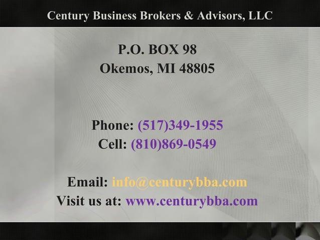 Century Business Brokers & Advisors, LLCCentury Business Brokers & Advisors, LLC P.O. BOX 98 Okemos, MI 48805 Phone: (517)...