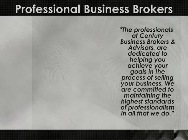 "Professional Business BrokersProfessional Business Brokers ""The professionals at Century Business Brokers & Advisors, are ..."