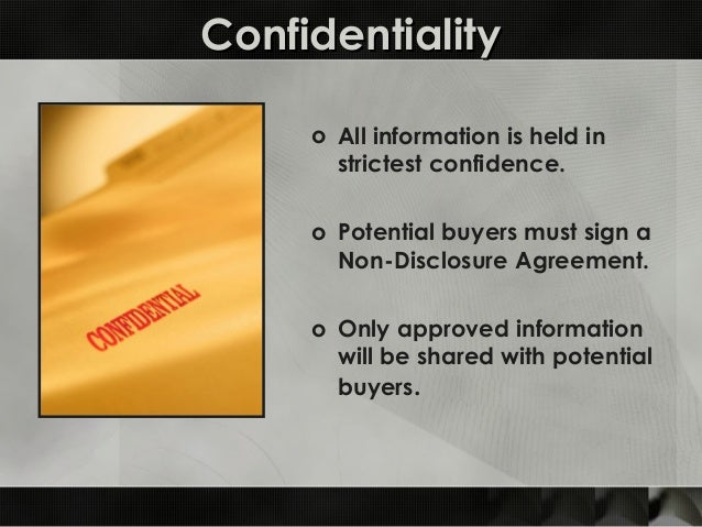 ConfidentialityConfidentiality o All information is held in strictest confidence. o Potential buyers must sign a Non-Discl...