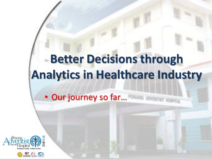 Better Decisions throughAnalytics in Healthcare Industry  • Our journey so far…