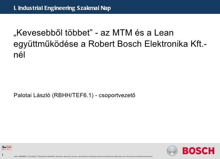 """"""" Kevesebből többet"""" - az MTM és a Lean együttműködése a Robert Bosch Elektronika Kft.-nél Palotai László (RBHH/TEF6.1) - ..."""