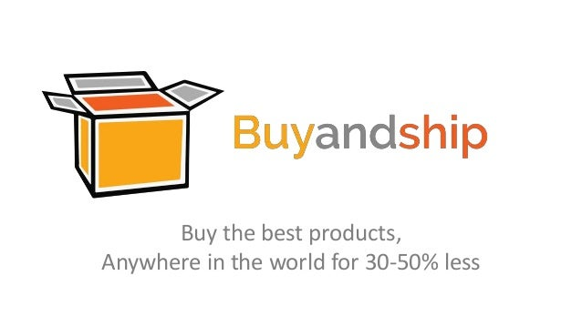Buy the best products, Anywhere in the world for 30-50% less