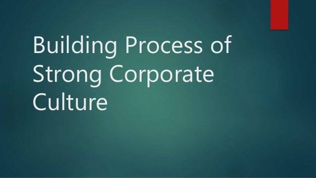 Building Process of Strong Corporate Culture