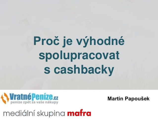 Proč je výhodné spolupracovat s cashbacky Martin Papoušek