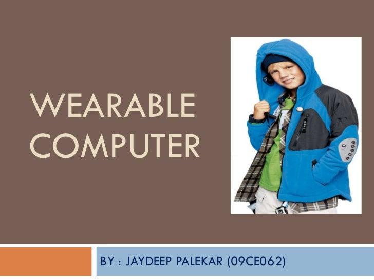 WEARABLE COMPUTER BY : JAYDEEP PALEKAR (09CE062)