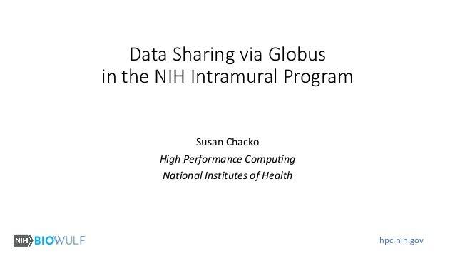 hpc.nih.gov Data Sharing via Globus in the NIH Intramural Program Susan Chacko High Performance Computing National Institu...