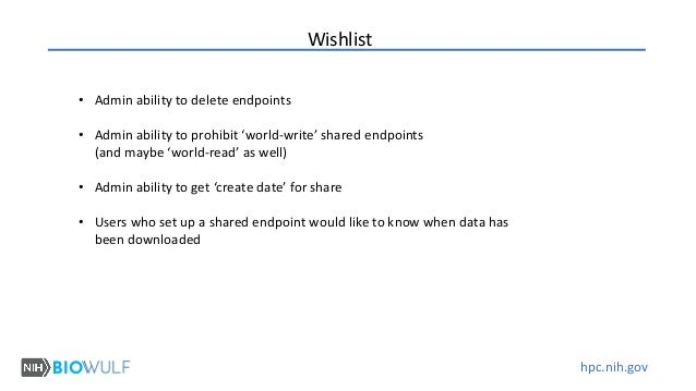 hpc.nih.gov Wishlist • Admin ability to delete endpoints • Admin ability to prohibit 'world-write' shared endpoints (and m...