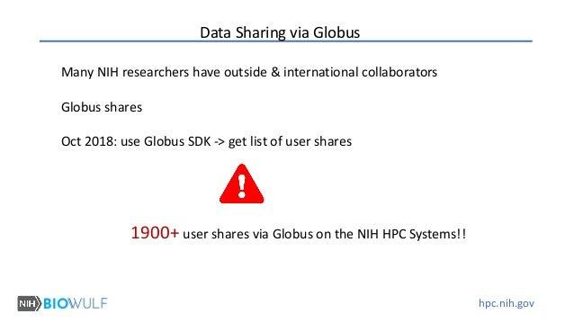 hpc.nih.gov Data Sharing via Globus Many NIH researchers have outside & international collaborators Globus shares Oct 2018...