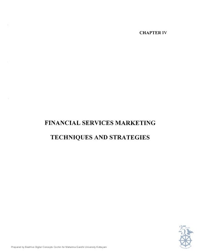 CHAPTER IVFINANCIAL SERVICES MARKETINGTECHNIQUES AND STRATEGIESPrepared by BeeHive Digital Concepts Cochin for Mahatma Gan...
