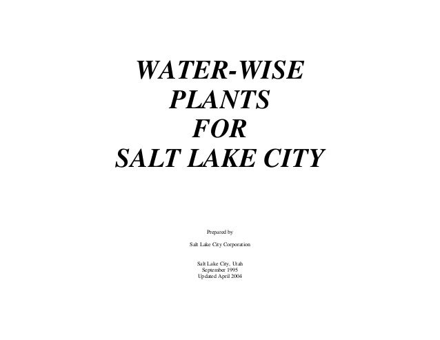 WATER-WISE   PLANTS     FORSALT LAKE CITY           Prepared by    Salt Lake City Corporation       Salt Lake City, Utah  ...