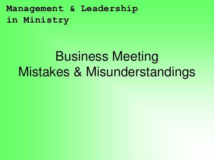 Management & Leadershipin Ministry        Business Meeting  Mistakes & Misunderstandings