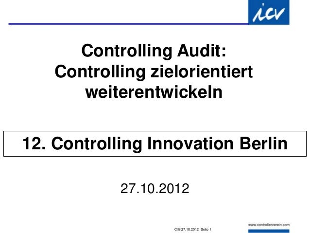 Controlling Audit:   Controlling zielorientiert      weiterentwickeln12. Controlling Innovation Berlin            27.10.20...