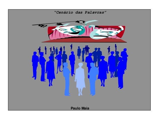 """""""Cenário das Palavras""""       Paulo Maia"""