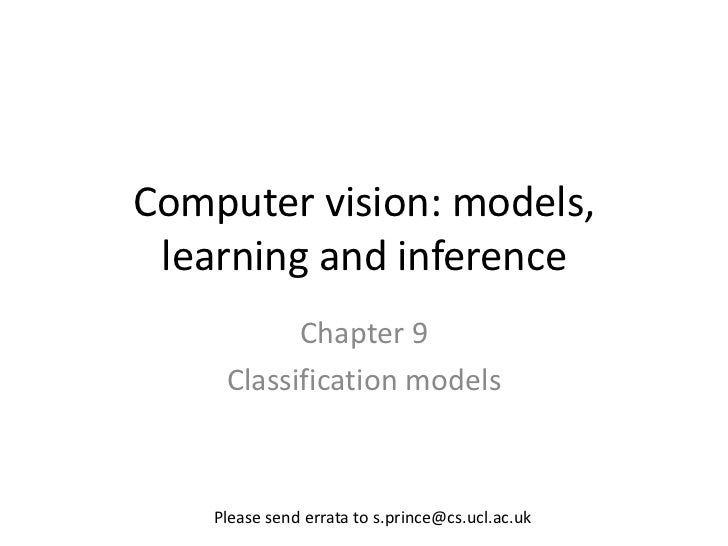 Computer vision: models, learning and inference           Chapter 9     Classification models    Please send errata to s.p...