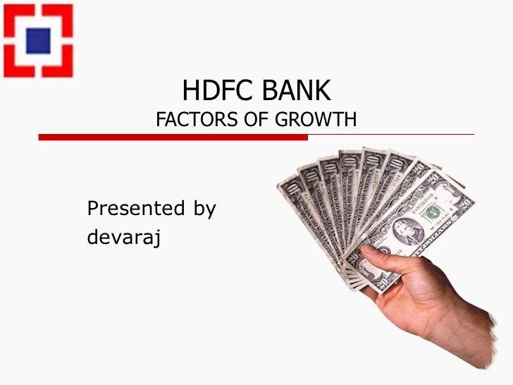 HDFC BANK FACTORS OF GROWTH Presented by devaraj