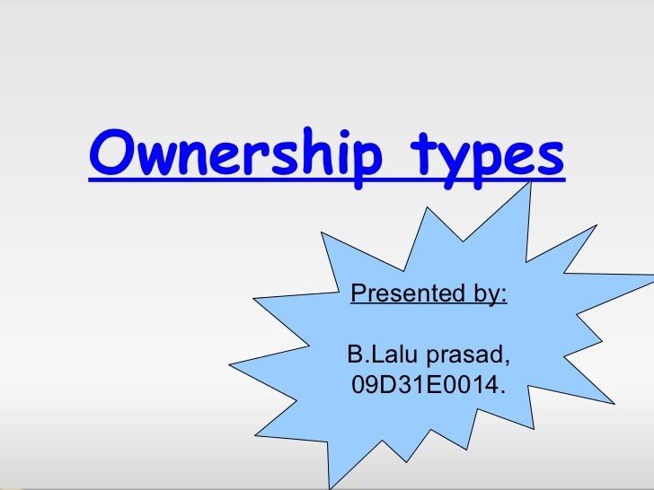 Ownership types Presented by: B.Lalu prasad, 09D31E0014.
