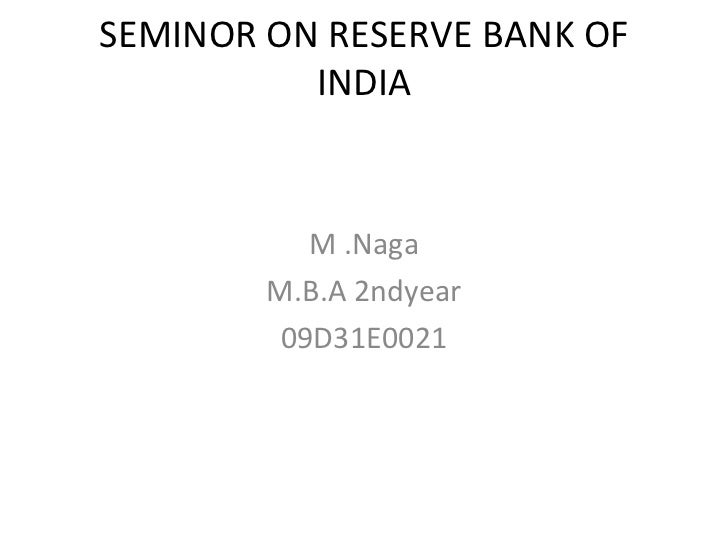 M .Naga M.B.A 2ndyear 09D31E0021 SEMINOR ON RESERVE BANK OF INDIA