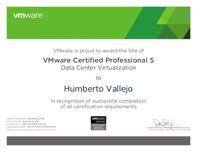 PAT GELSINGER, CHIEF EXECUTIVE OFFICER VMware is proud to award the title of VMware Certified Professional 5 Data Center V...