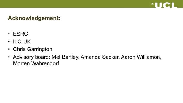 Acknowledgement: • ESRC • ILC-UK • Chris Garrington • Advisory board: Mel Bartley, Amanda Sacker, Aaron Williamon, Morten ...