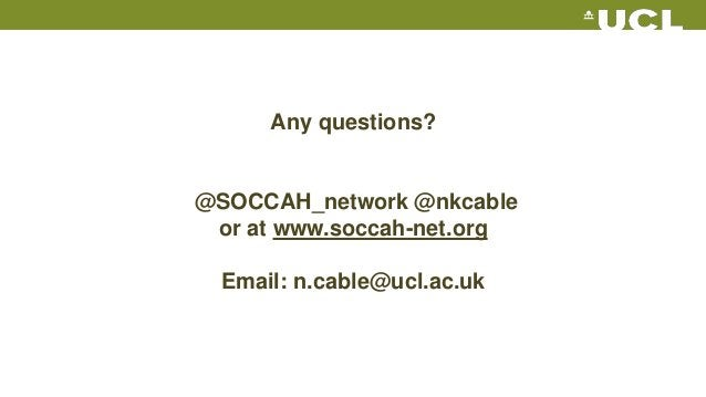 Any questions? @SOCCAH_network @nkcable or at www.soccah-net.org Email: n.cable@ucl.ac.uk