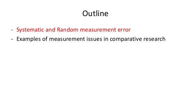 Outline - Systematic and Random measurement error - Examples of measurement issues in comparative research