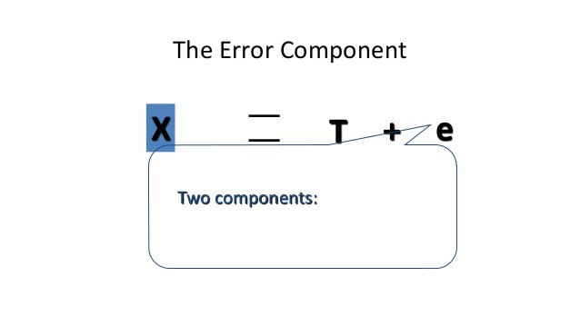 The Error Component T e+X Two components: • Random error • Systematic error er es