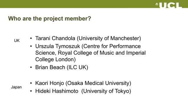 Who are the project member? • Tarani Chandola (University of Manchester) • Urszula Tymoszuk (Centre for Performance Scienc...