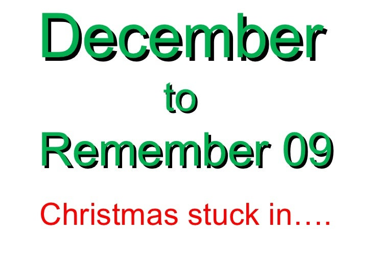 December   to  Remember 09 Christmas stuck in….