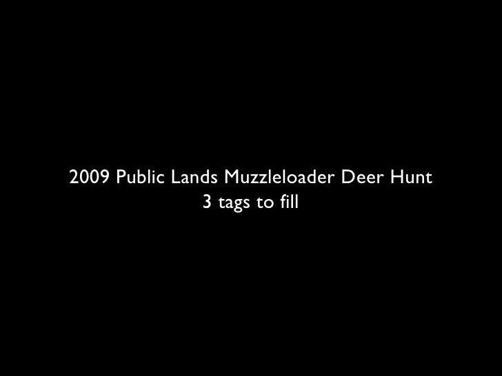 2009 Public Lands Muzzleloader Deer Hunt 3 tags to fill