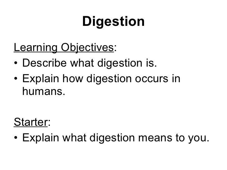 Digestion <ul><li>Learning Objectives : </li></ul><ul><li>Describe what digestion is. </li></ul><ul><li>Explain how digest...
