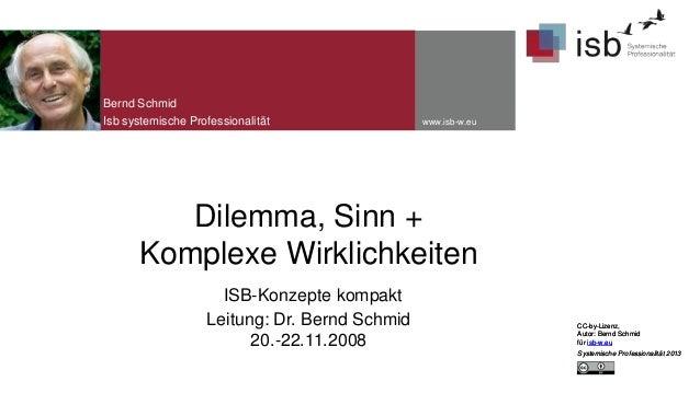 Bernd Schmid Isb systemische Professionalität  www.isb-w.eu  Dilemma, Sinn + Komplexe Wirklichkeiten ISB-Konzepte kompakt ...