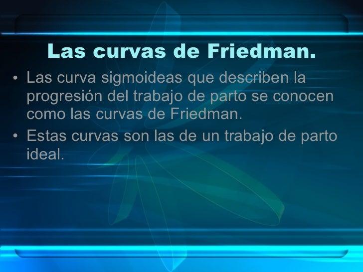 Las curvas de Friedman. <ul><li>Las curva sigmoideas que describen la progresión del trabajo de parto se conocen como las ...
