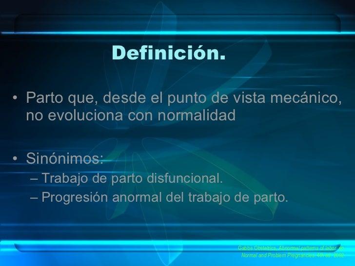Definición. <ul><li>Parto que, desde el punto de vista mecánico, no evoluciona con normalidad </li></ul><ul><li>Sinónimos:...